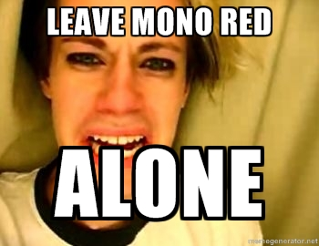 leave mono red aloneeee
